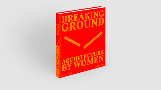 Breaking Ground: Architecture by Women. Photo: Courtesy of Phaidon.